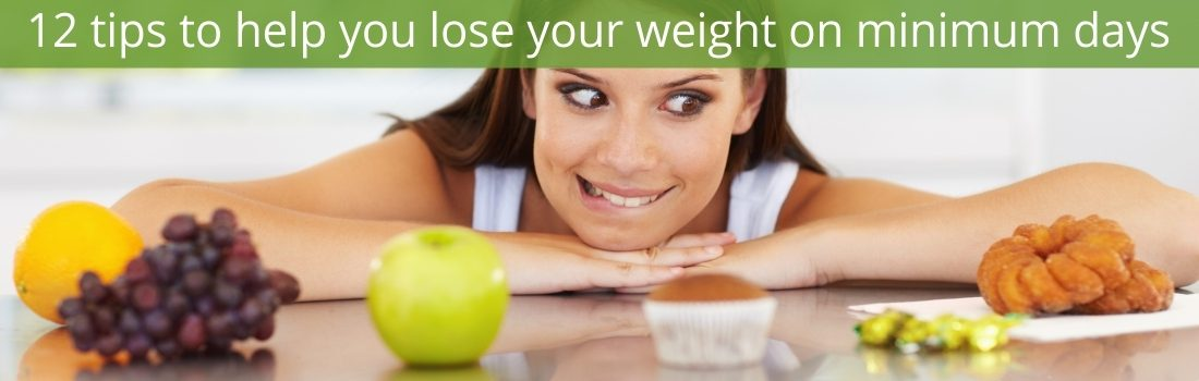 12 TIPS TO HELP YOU LOSE YOUR WEIGHT ON MINIMUM DAYS