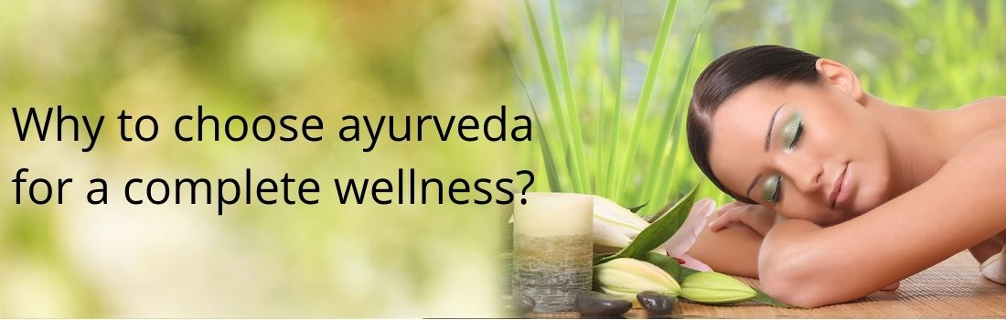 WHY TO CHOOSE AYURVEDA FOR A COMPLETE WELLNESS?