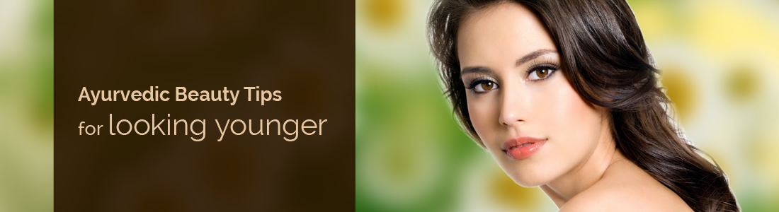 Ayurvedic Beauty Tips for looking younger