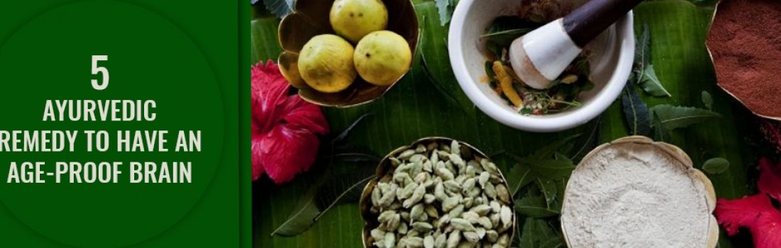 5 Ayurvedic Remedy to Have an Age-Proof Brain
