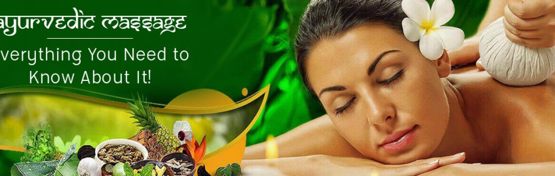 Ayurvedic Massage – Everything You Need to Know About It!