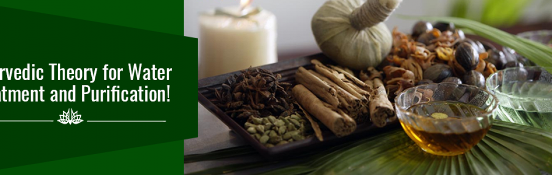 Ayurvedic Theory for Water Treatment and Purification!