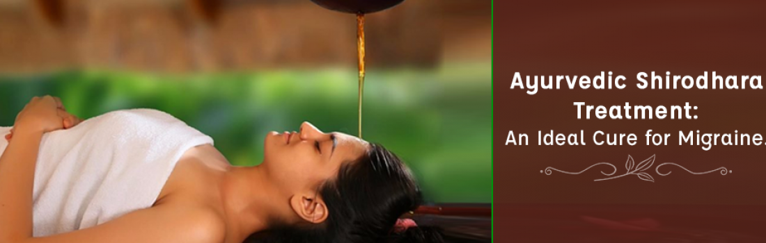 Ayurvedic Shirodhara Treatment: An Ideal Cure for Migraine.