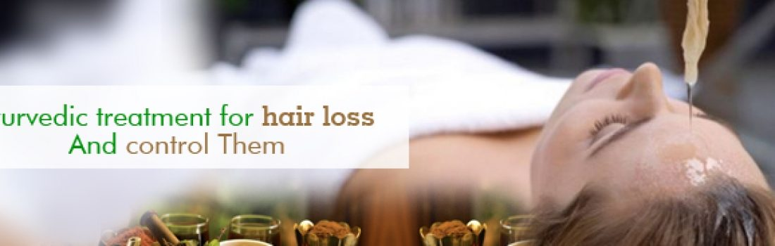 AYURVEDIC TREATMENT FOR HAIR LOSS AND CONTROL THEM.